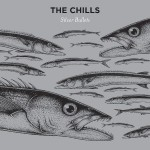 The Chills – Silver Bullets (Fire Records, 2015)