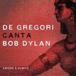 Francesco De Gregori – De Gregori canta Bob Dylan, 'Amore e furto' (Caravan/Sony Music, October 2015)