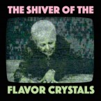 Flavor Crystals – The Shiver of The Flavor Crystals (Mpls Ltd, October 13, 2015)