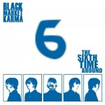 Black Market Karma – Sixth Time Around (Flower Power Records, December 11, 2015)