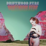 Driftwood Pyre – Driftwood Pyre (Exag' Records, November 06, 2015)