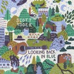 Scott Yoder – Looking Back In Blue (Annibale Records, 25/03/2016)