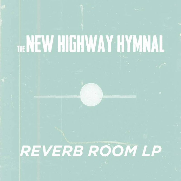 The New Highway Hymnal – Reverb Room LP (2015)
