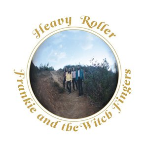 Frankie And The Witch Fingers - Heavy Roller (2016) @320