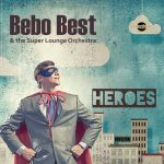 Bebo Best & The Super Lounge Orchestra – Heroes [EP] (ChinChin Records, July 8, 2016) ENG