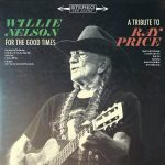 Willie Nelson – For the Good Times: A Tribute to Ray Price (Legacy Recordings, September 16, 2016)