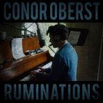 Conor Oberst – Ruminations (Nonesuch Records, October 14, 2016)
