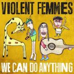 Violent Femmes – We Can Do Anything (PIAS Recordings, March 4th, 2016)