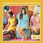 Charlie Faye & the Fayettes – Charlie Faye & the Fayettes (Bigger Better More Records, June 10th, 2016)