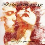 Lydia Lunch & Marc Hurtado – My Lover The Killer (Munster Records, April 16th, 2016)