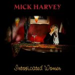 Mick Harvey – Intoxicated Women (Mute Records, January 20th, 2017)