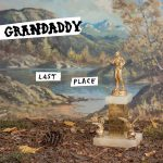Grandaddy – Last Place (30th Century Records, March 3rd, 2017)