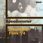 Speedometer – Downtown Funk '74 (Juno Records/KPM Main Series, January 5th, 2017)